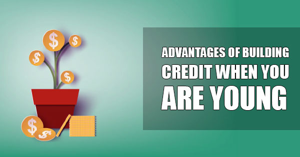 The Advantages to Building Credit When You're Young